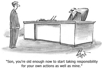 Cartoon: Son, you're old enough now to start taking responsibility for your own actions as well as mine